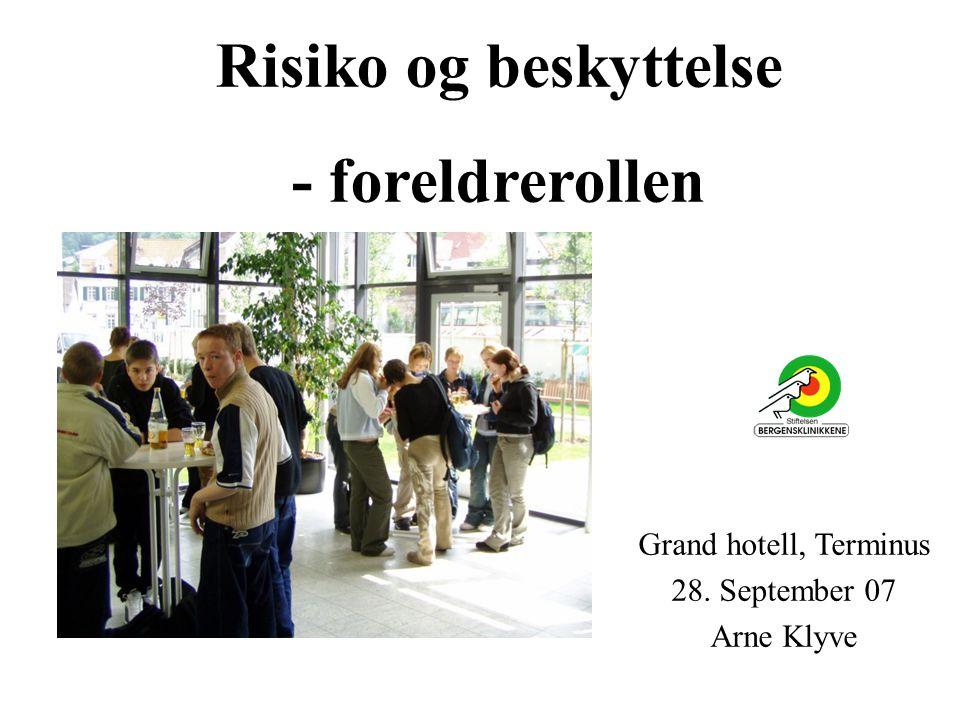 Risiko og beskyttelse - foreldrerollen Grand hotell, Terminus 28. September 07 Arne Klyve