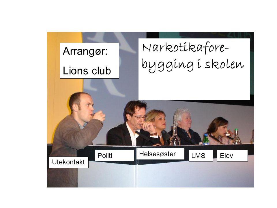 Narkotikafore- bygging i skolen Arrangør: Lions club Utekontakt Politi Helsesøster LMSElev