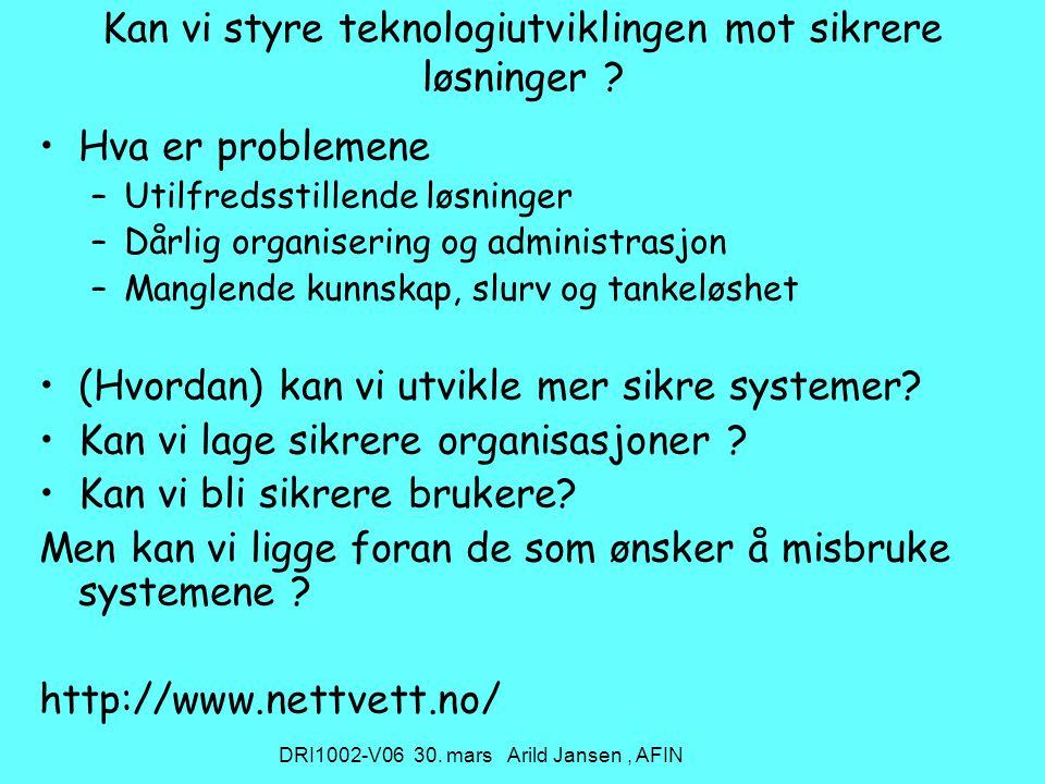 DRI1002-V06 30. mars Arild Jansen, AFIN Kan vi styre teknologiutviklingen mot sikrere løsninger .