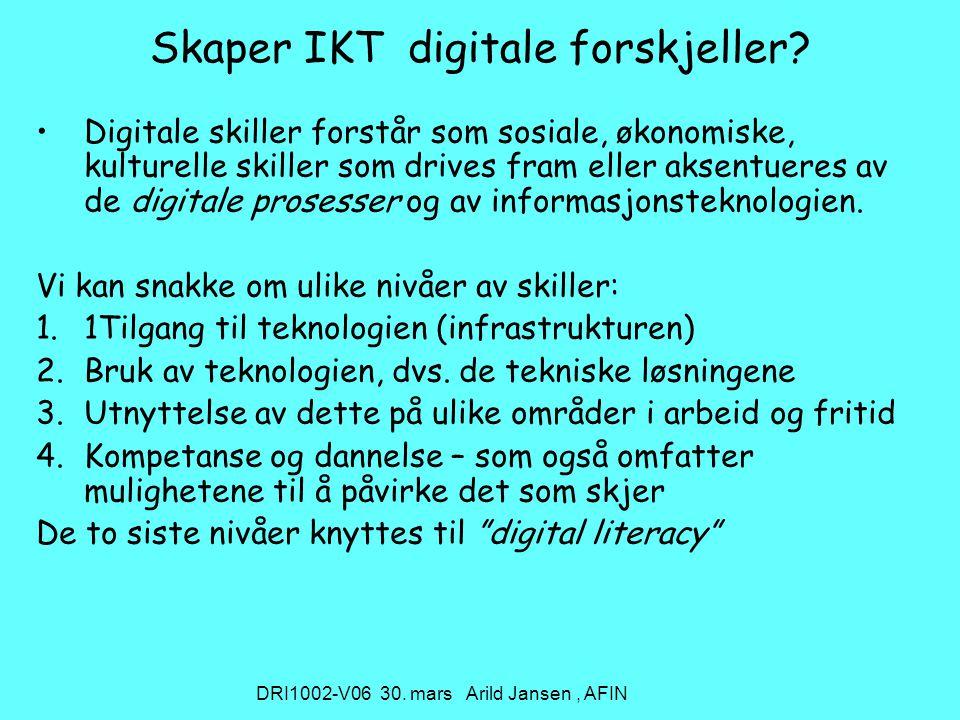 DRI1002-V06 30. mars Arild Jansen, AFIN Skaper IKT digitale forskjeller.