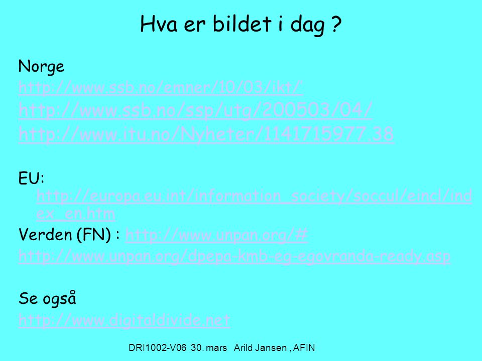 DRI1002-V06 30. mars Arild Jansen, AFIN Hva er bildet i dag .