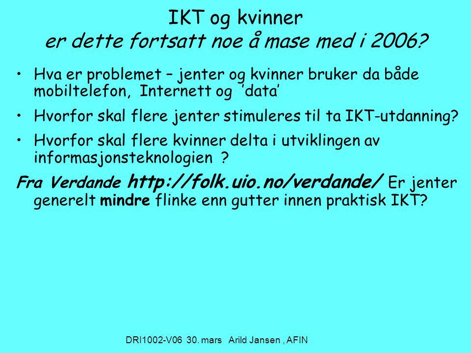 DRI1002-V06 30. mars Arild Jansen, AFIN IKT og kvinner er dette fortsatt noe å mase med i 2006.