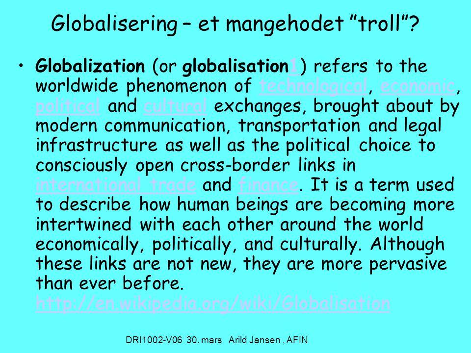 DRI1002-V06 30. mars Arild Jansen, AFIN Globalisering – et mangehodet troll .