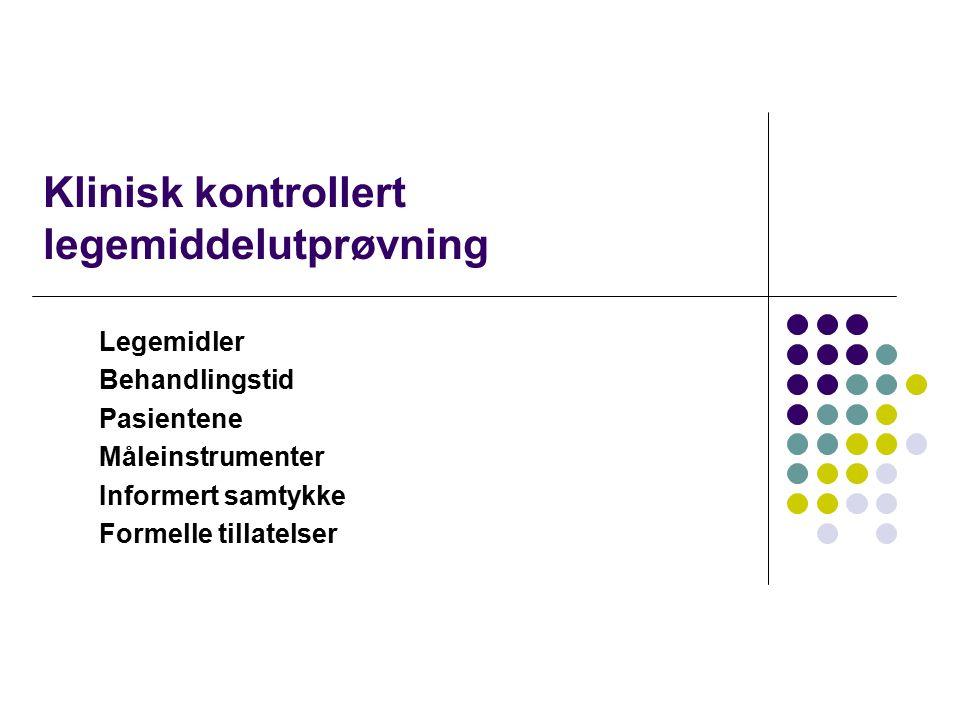 Klinisk kontrollert legemiddelutprøvning Legemidler Behandlingstid Pasientene Måleinstrumenter Informert samtykke Formelle tillatelser