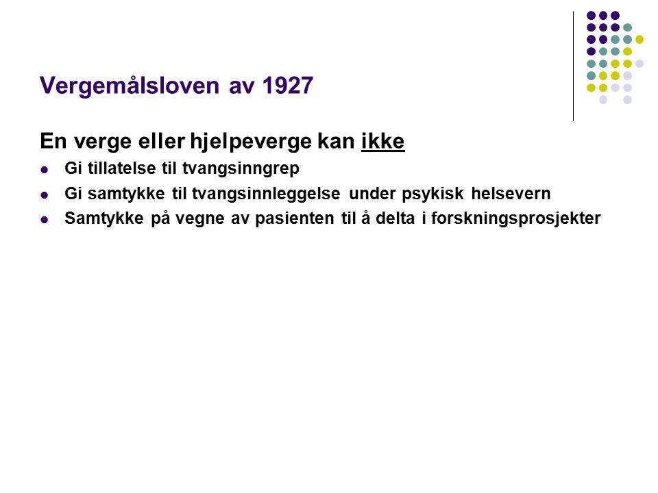 Vergemålsloven av 1927 En verge eller hjelpeverge kan ikke Gi tillatelse til tvangsinngrep Gi samtykke til tvangsinnleggelse under psykisk helsevern Samtykke på vegne av pasienten til å delta i forskningsprosjekter