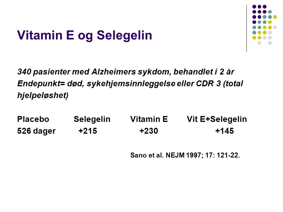 Vitamin E og Selegelin 340 pasienter med Alzheimers sykdom, behandlet i 2 år Endepunkt= død, sykehjemsinnleggelse eller CDR 3 (total hjelpeløshet) PlaceboSelegelinVitamin EVit E+Selegelin 526 dager +215 +230 +145 Sano et al.