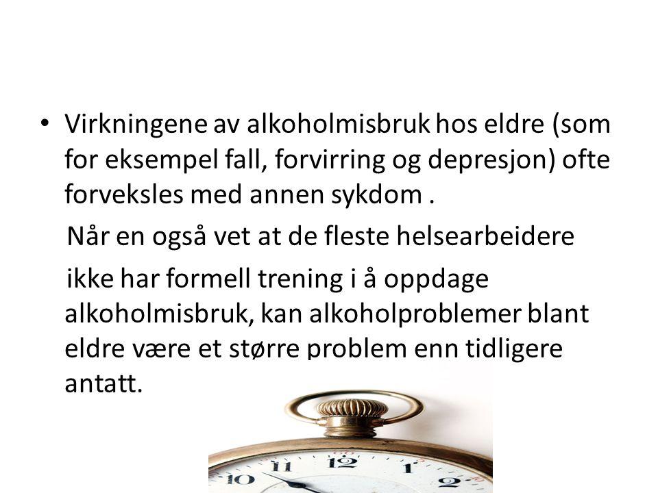 Virkningene av alkoholmisbruk hos eldre (som for eksempel fall, forvirring og depresjon) ofte forveksles med annen sykdom.