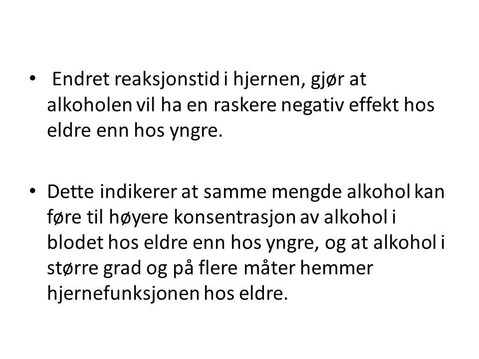 Endret reaksjonstid i hjernen, gjør at alkoholen vil ha en raskere negativ effekt hos eldre enn hos yngre.