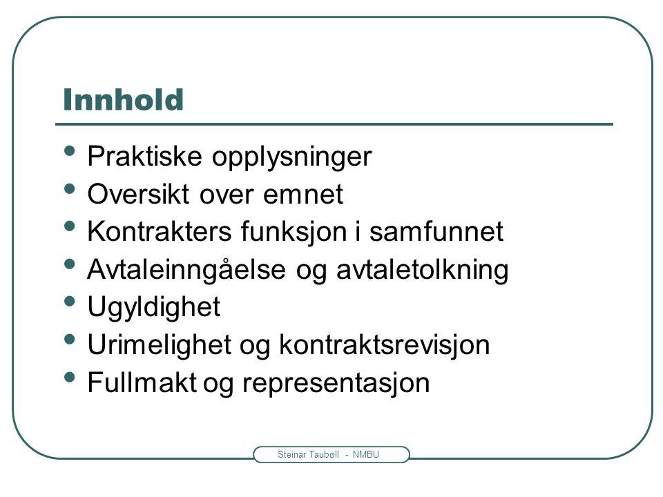 Steinar Taubøll - NMBU Innhold Praktiske opplysninger Oversikt over emnet Kontrakters funksjon i samfunnet Avtaleinngåelse og avtaletolkning Ugyldighe