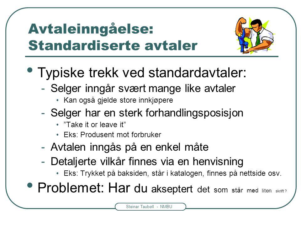 Steinar Taubøll - NMBU Avtaleinngåelse: Standardiserte avtaler Typiske trekk ved standardavtaler: -Selger inngår svært mange like avtaler Kan også gje