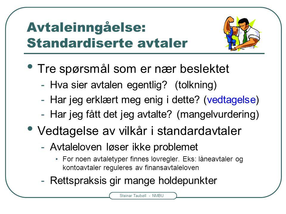 Steinar Taubøll - NMBU Avtaleinngåelse: Standardiserte avtaler Tre spørsmål som er nær beslektet -Hva sier avtalen egentlig? (tolkning) -Har jeg erklæ