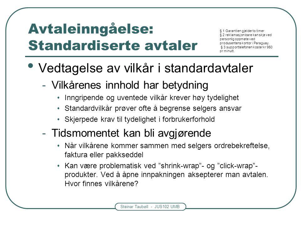 Steinar Taubøll - JUS102 UMB Avtaleinngåelse: Standardiserte avtaler Vedtagelse av vilkår i standardavtaler -Vilkårenes innhold har betydning Inngripe