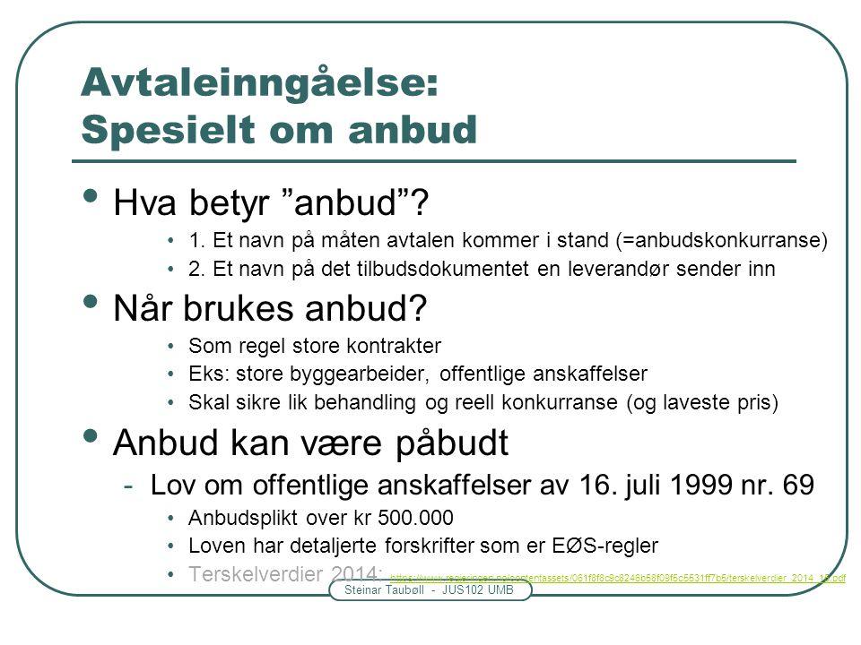 """Steinar Taubøll - JUS102 UMB Avtaleinngåelse: Spesielt om anbud Hva betyr """"anbud""""? 1. Et navn på måten avtalen kommer i stand (=anbudskonkurranse) 2."""