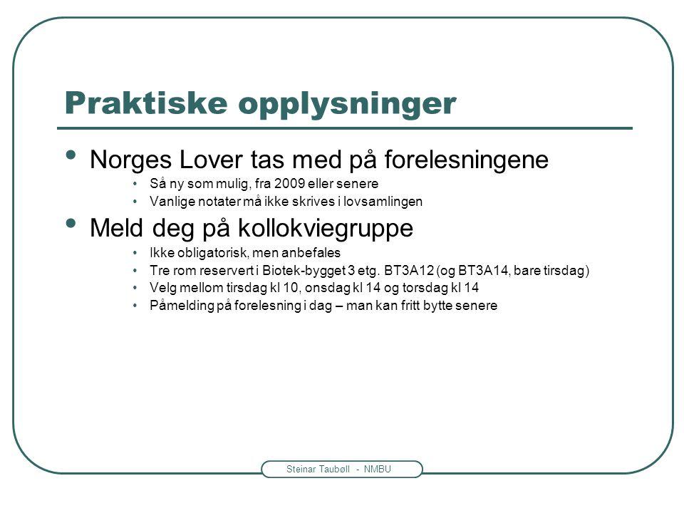 Steinar Taubøll - NMBU Praktiske opplysninger Norges Lover tas med på forelesningene Så ny som mulig, fra 2009 eller senere Vanlige notater må ikke sk
