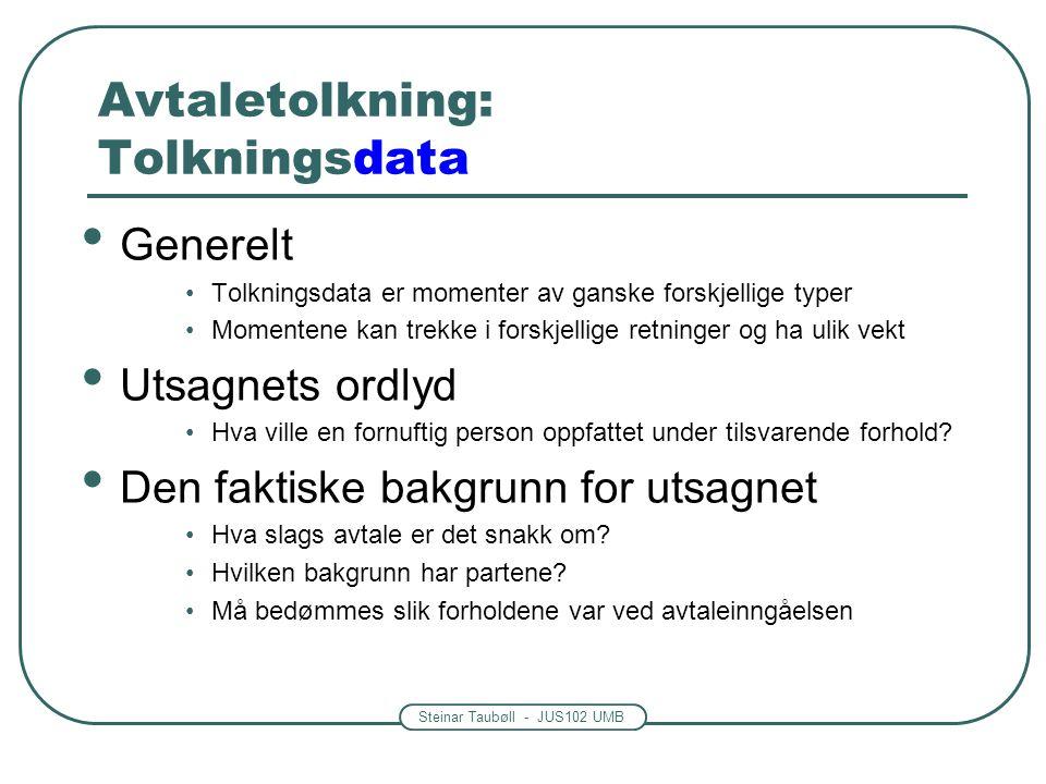 Steinar Taubøll - JUS102 UMB Avtaletolkning: Tolkningsdata Generelt Tolkningsdata er momenter av ganske forskjellige typer Momentene kan trekke i fors