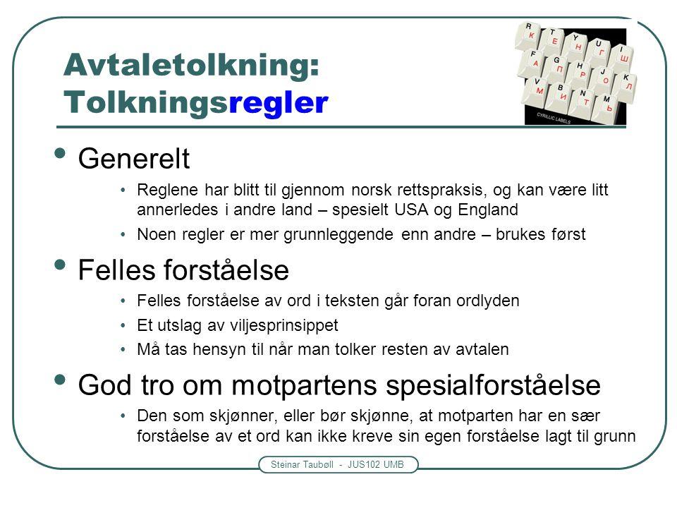 Steinar Taubøll - JUS102 UMB Avtaletolkning: Tolkningsregler Generelt Reglene har blitt til gjennom norsk rettspraksis, og kan være litt annerledes i