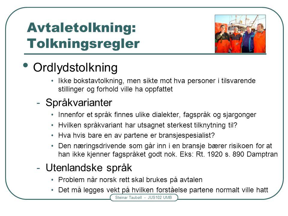 Steinar Taubøll - JUS102 UMB Avtaletolkning: Tolkningsregler Ordlydstolkning Ikke bokstavtolkning, men sikte mot hva personer i tilsvarende stillinger