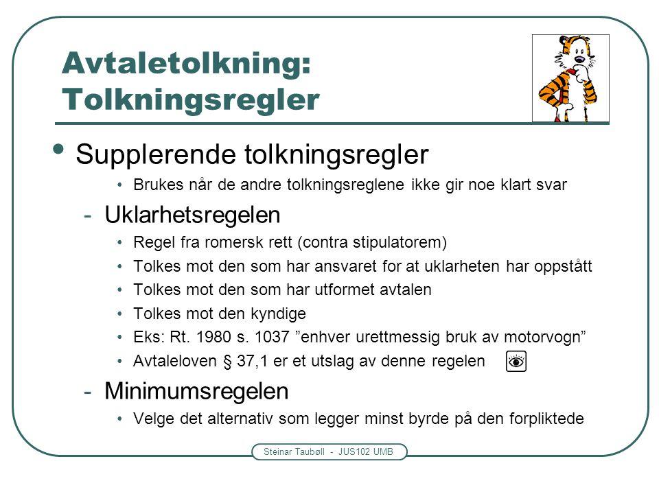 Steinar Taubøll - JUS102 UMB Avtaletolkning: Tolkningsregler Supplerende tolkningsregler Brukes når de andre tolkningsreglene ikke gir noe klart svar
