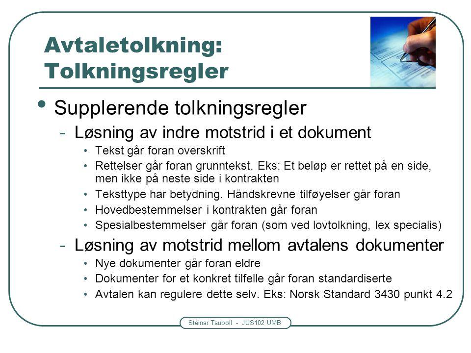 Steinar Taubøll - JUS102 UMB Avtaletolkning: Tolkningsregler Supplerende tolkningsregler -Løsning av indre motstrid i et dokument Tekst går foran over