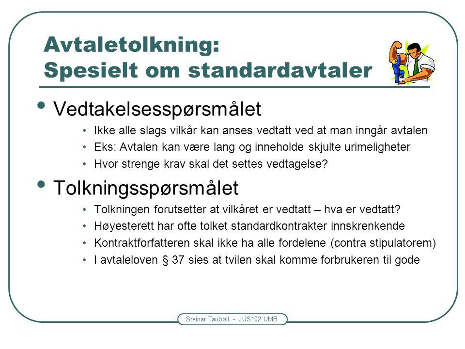 Steinar Taubøll - JUS102 UMB Avtaletolkning: Spesielt om standardavtaler Vedtakelsesspørsmålet Ikke alle slags vilkår kan anses vedtatt ved at man inn