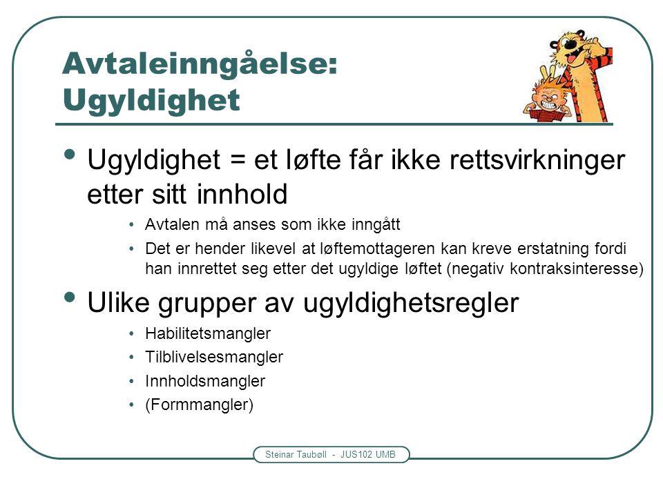 Steinar Taubøll - JUS102 UMB Avtaleinngåelse: Ugyldighet Ugyldighet = et løfte får ikke rettsvirkninger etter sitt innhold Avtalen må anses som ikke i