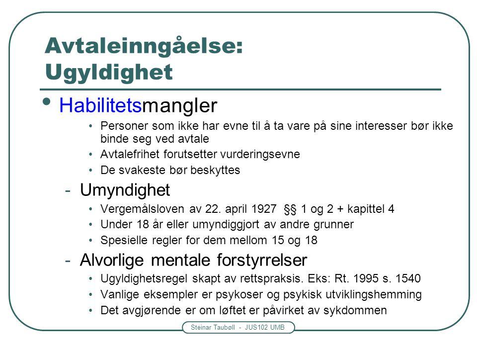 Steinar Taubøll - JUS102 UMB Avtaleinngåelse: Ugyldighet Habilitetsmangler Personer som ikke har evne til å ta vare på sine interesser bør ikke binde