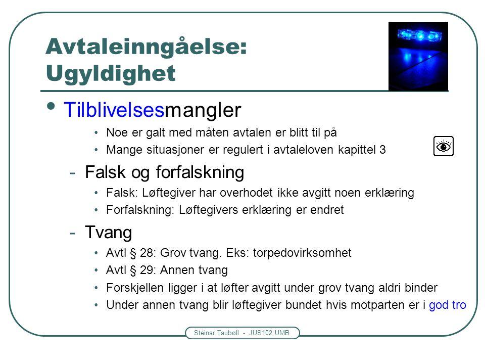 Steinar Taubøll - JUS102 UMB Avtaleinngåelse: Ugyldighet Tilblivelsesmangler Noe er galt med måten avtalen er blitt til på Mange situasjoner er regule