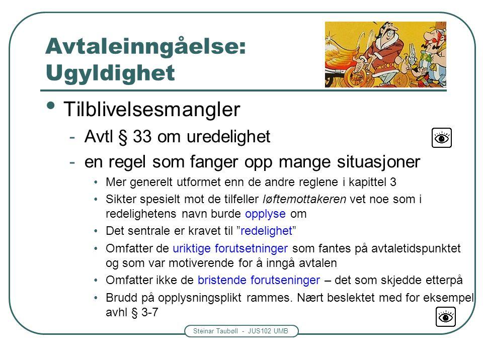 Steinar Taubøll - JUS102 UMB Avtaleinngåelse: Ugyldighet Tilblivelsesmangler -Avtl § 33 om uredelighet -en regel som fanger opp mange situasjoner Mer