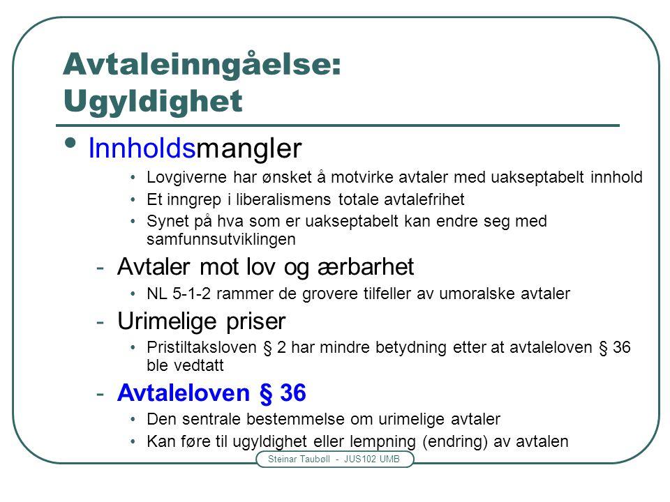 Steinar Taubøll - JUS102 UMB Avtaleinngåelse: Ugyldighet Innholdsmangler Lovgiverne har ønsket å motvirke avtaler med uakseptabelt innhold Et inngrep