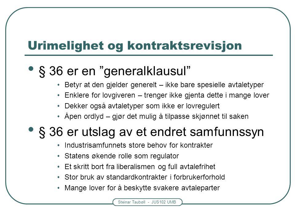 """Steinar Taubøll - JUS102 UMB Urimelighet og kontraktsrevisjon § 36 er en """"generalklausul"""" Betyr at den gjelder generelt – ikke bare spesielle avtalety"""