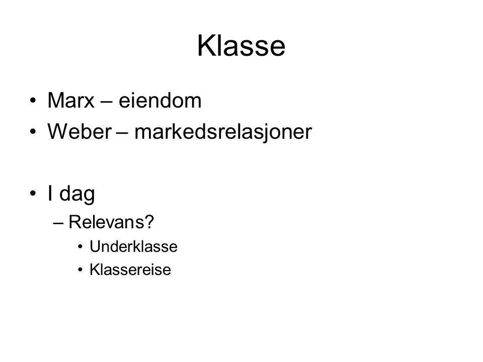 Klasse Marx – eiendom Weber – markedsrelasjoner I dag –Relevans? Underklasse Klassereise