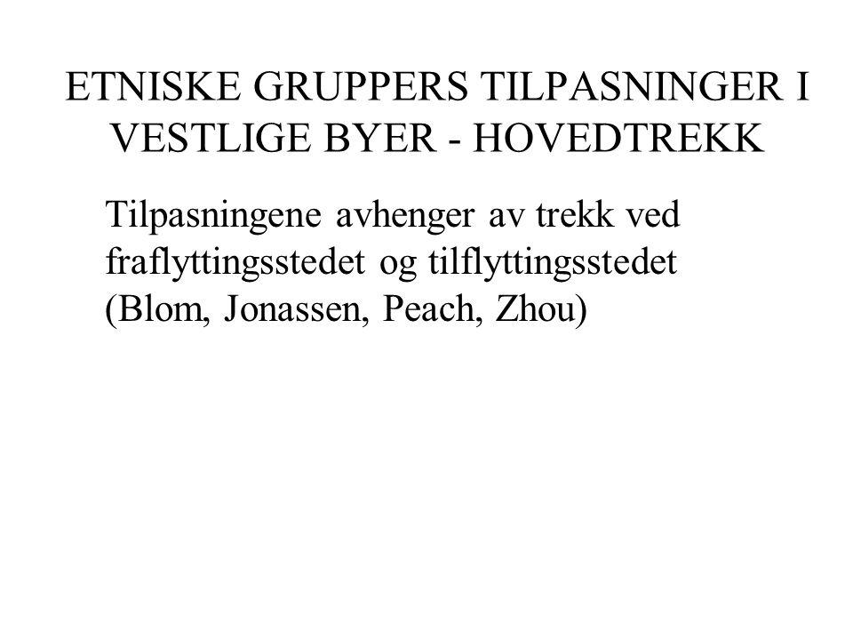 ETNISKE GRUPPERS TILPASNINGER I VESTLIGE BYER - HOVEDTREKK Tilpasningene avhenger av trekk ved fraflyttingsstedet og tilflyttingsstedet (Blom, Jonassen, Peach, Zhou)