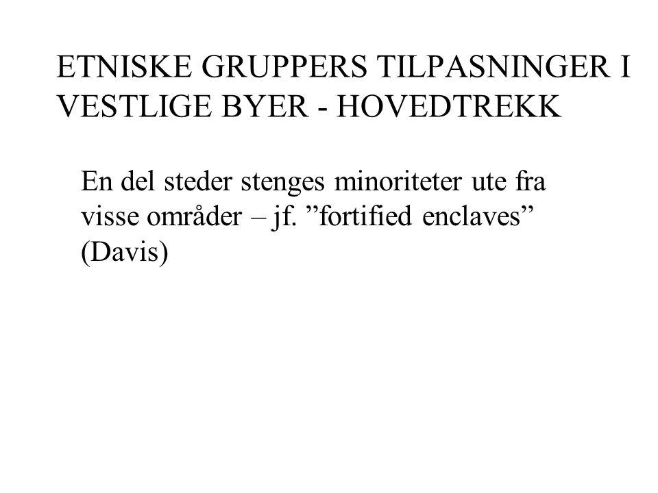 ETNISKE GRUPPERS TILPASNINGER I VESTLIGE BYER - HOVEDTREKK En del steder stenges minoriteter ute fra visse områder – jf.