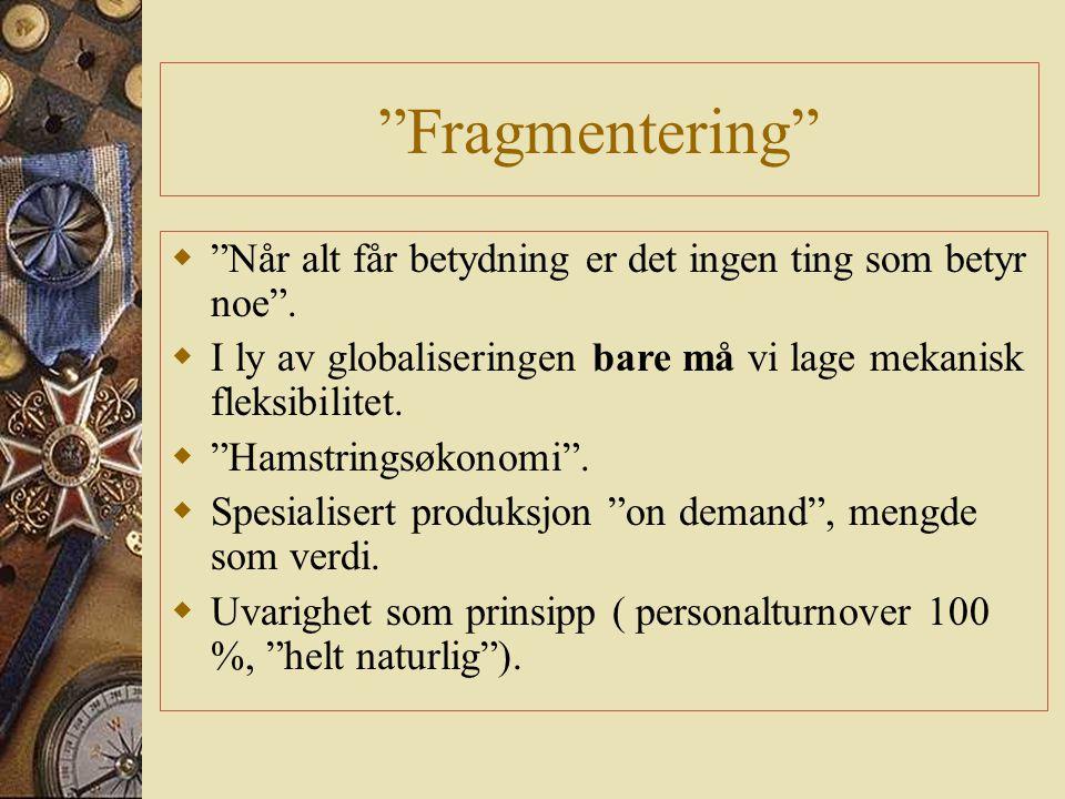 Fragmentering  Når alt får betydning er det ingen ting som betyr noe .