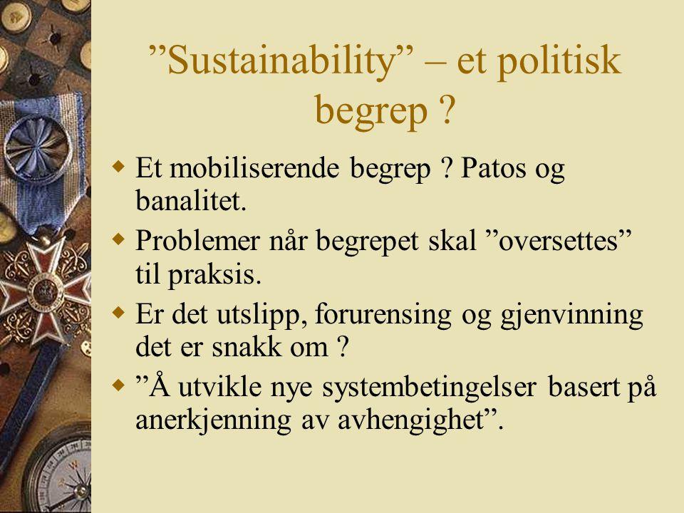Sustainability – et politisk begrep .  Et mobiliserende begrep .