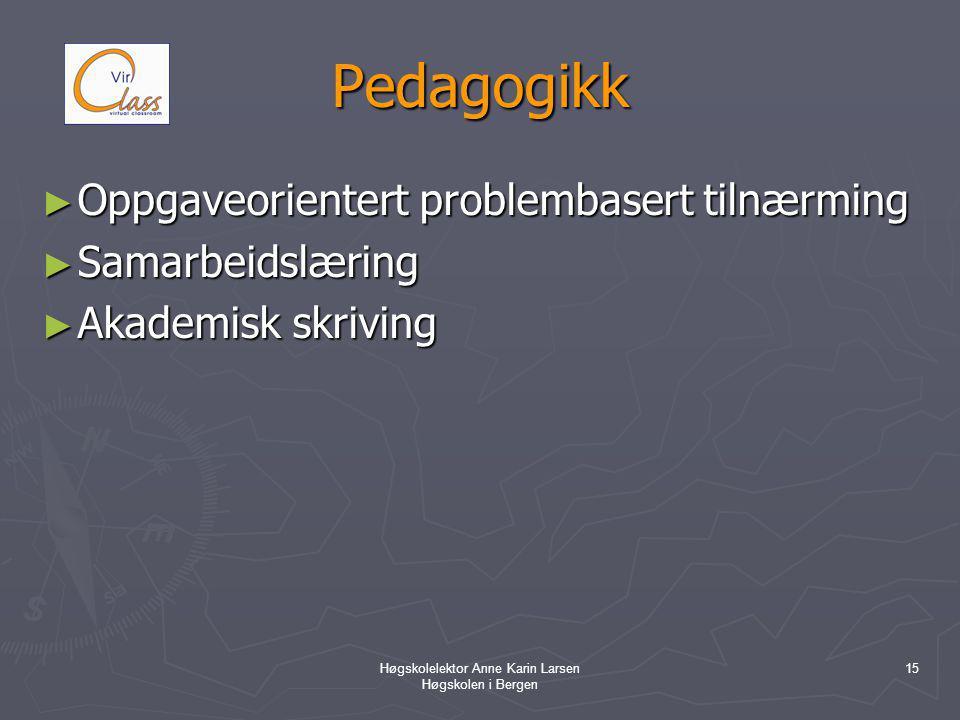 Høgskolelektor Anne Karin Larsen Høgskolen i Bergen 15 Pedagogikk ► Oppgaveorientert problembasert tilnærming ► Samarbeidslæring ► Akademisk skriving