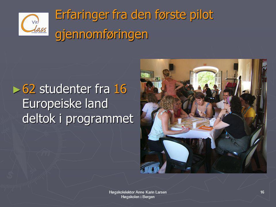 Høgskolelektor Anne Karin Larsen Høgskolen i Bergen 16 Erfaringer fra den første pilot gjennomføringen ► 62 studenter fra 16 Europeiske land deltok i programmet