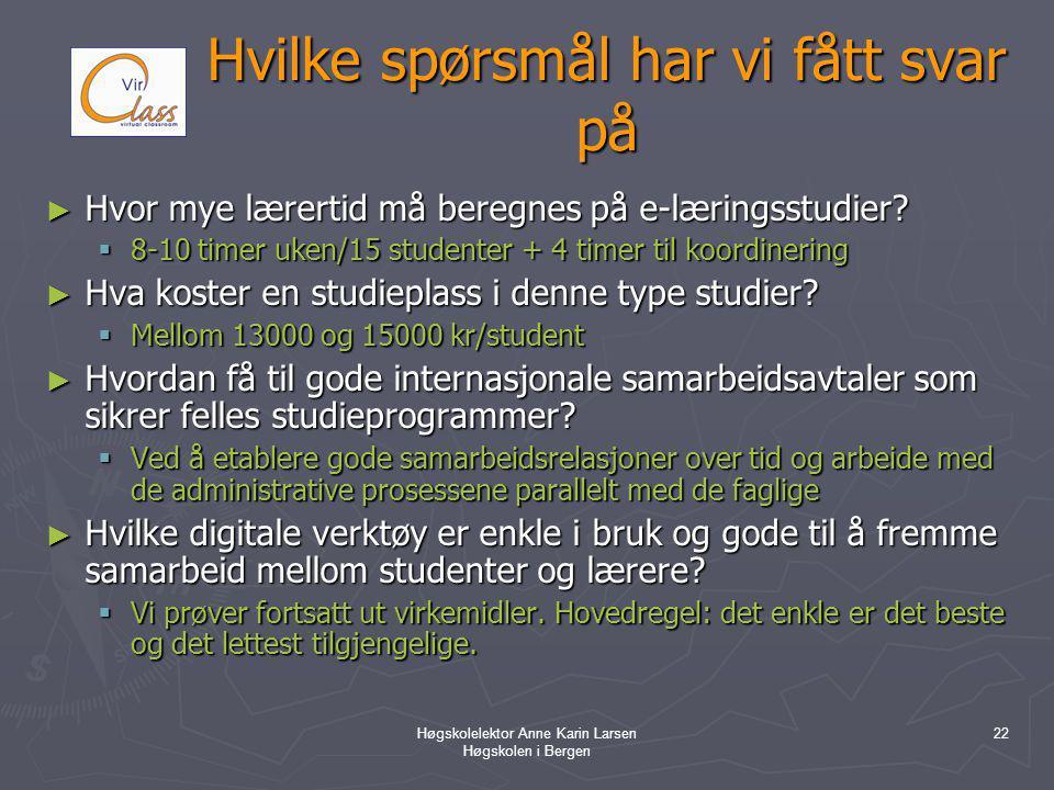 Høgskolelektor Anne Karin Larsen Høgskolen i Bergen 22 Hvilke spørsmål har vi fått svar på ► Hvor mye lærertid må beregnes på e-læringsstudier.