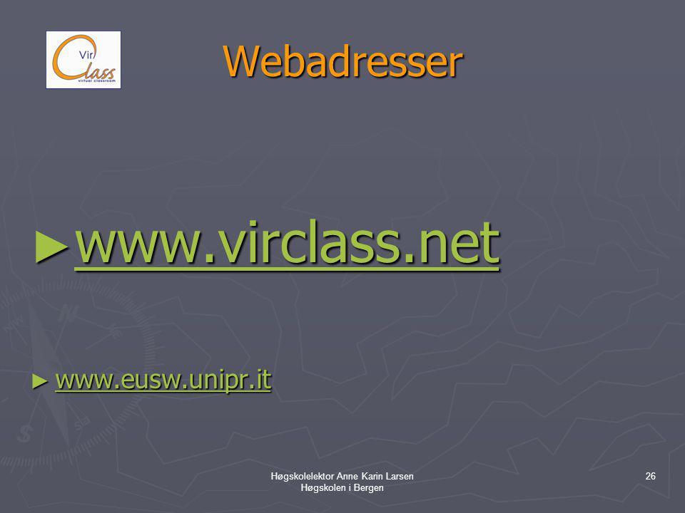Høgskolelektor Anne Karin Larsen Høgskolen i Bergen 26 Webadresser ► www.virclass.net www.virclass.net ► www.eusw.unipr.it www.eusw.unipr.it