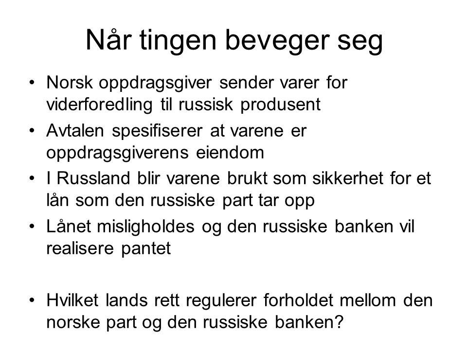Når tingen beveger seg Norsk oppdragsgiver sender varer for viderforedling til russisk produsent Avtalen spesifiserer at varene er oppdragsgiverens ei