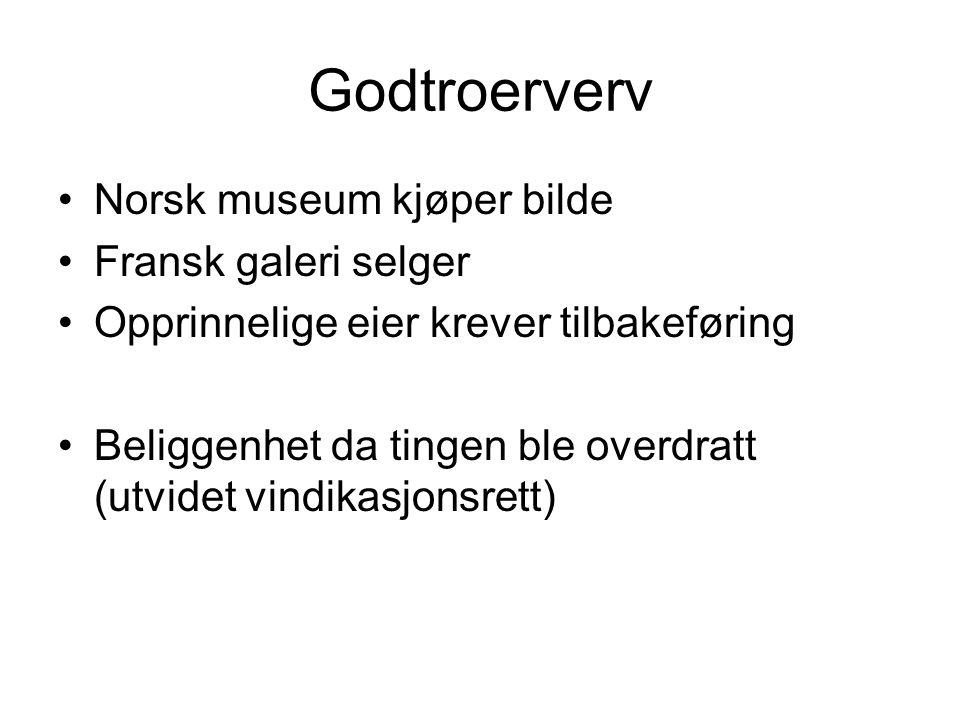 Godtroerverv Norsk museum kjøper bilde Fransk galeri selger Opprinnelige eier krever tilbakeføring Beliggenhet da tingen ble overdratt (utvidet vindikasjonsrett)