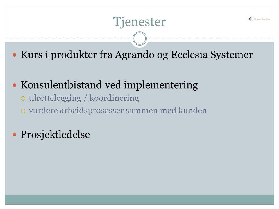 Tjenester Kurs i produkter fra Agrando og Ecclesia Systemer Konsulentbistand ved implementering  tilrettelegging / koordinering  vurdere arbeidspros