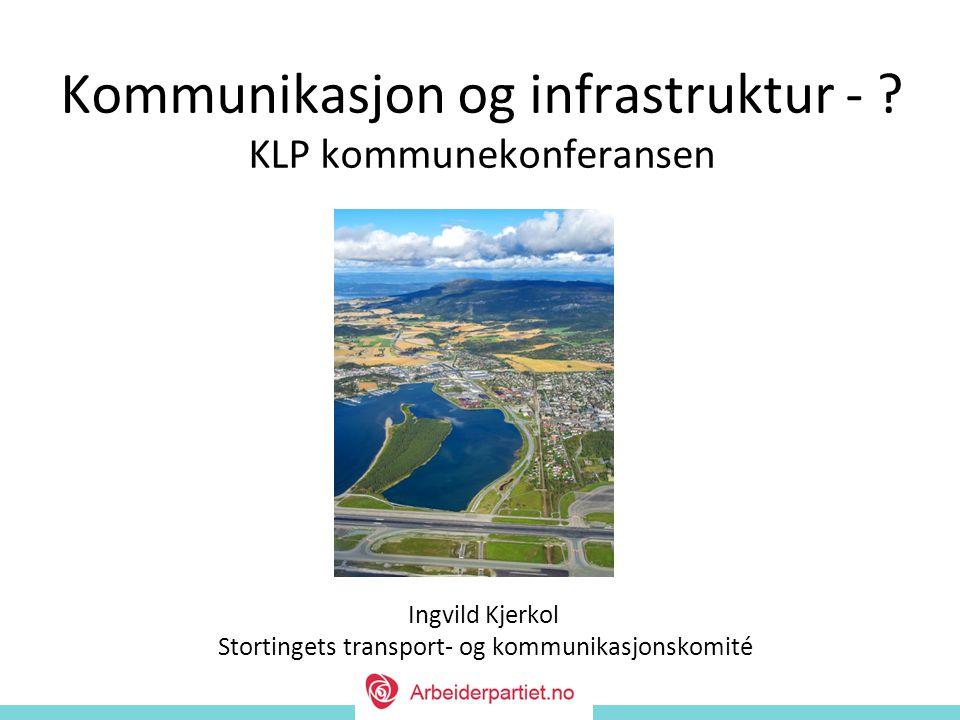 Ingvild Kjerkol Stortingets transport- og kommunikasjonskomité Kommunikasjon og infrastruktur - .