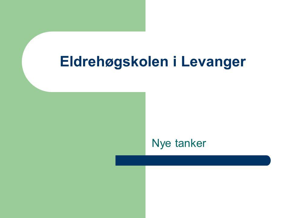 Eldrehøgskolen i Levanger Nye tanker