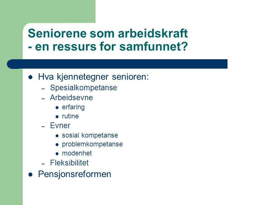 Seniorene som arbeidskraft - en ressurs for samfunnet.