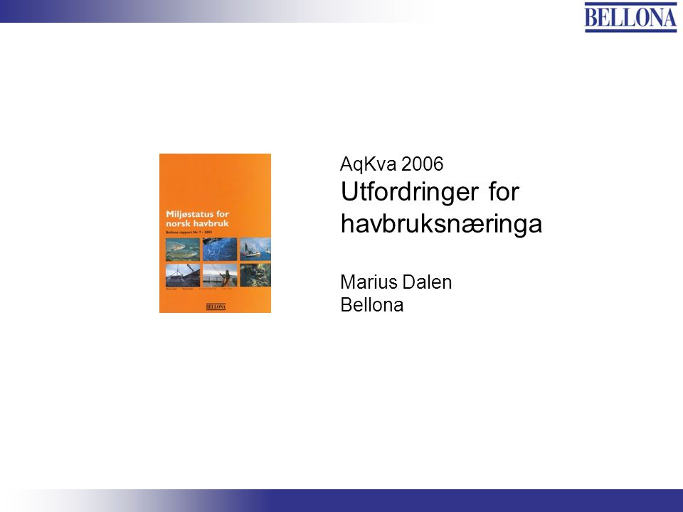 Bellona-konferansen, 3. juni 2003 AqKva 2006 Utfordringer for havbruksnæringa Marius Dalen Bellona