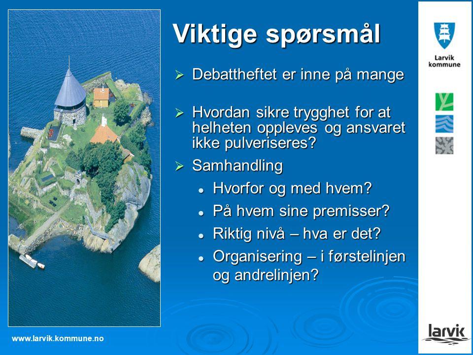 www.larvik.kommune.no  Debattheftet er inne på mange  Hvordan sikre trygghet for at helheten oppleves og ansvaret ikke pulveriseres.