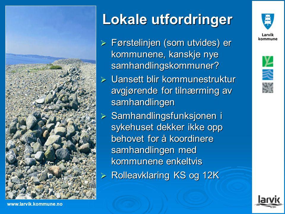 www.larvik.kommune.no Lokale utfordringer  Førstelinjen (som utvides) er kommunene, kanskje nye samhandlingskommuner.
