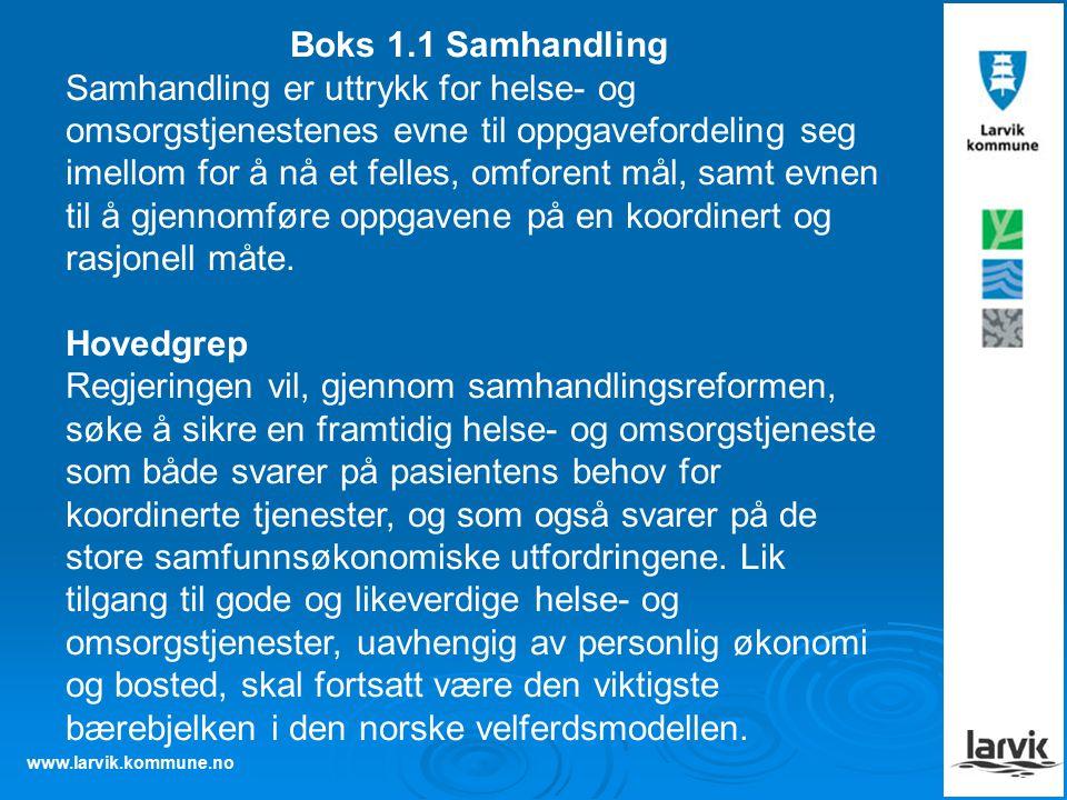 www.larvik.kommune.no Boks 1.1 Samhandling Samhandling er uttrykk for helse- og omsorgstjenestenes evne til oppgavefordeling seg imellom for å nå et felles, omforent mål, samt evnen til å gjennomføre oppgavene på en koordinert og rasjonell måte.
