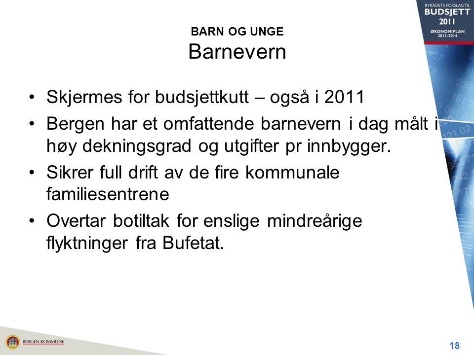 BARN OG UNGE Barnevern Skjermes for budsjettkutt – også i 2011 Bergen har et omfattende barnevern i dag målt i høy dekningsgrad og utgifter pr innbygger.